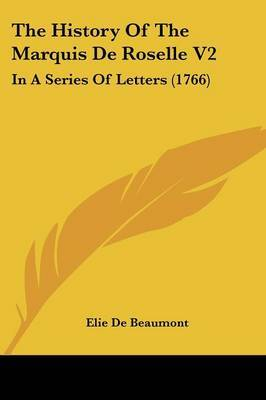 The History Of The Marquis De Roselle V2: In A Series Of Letters (1766)