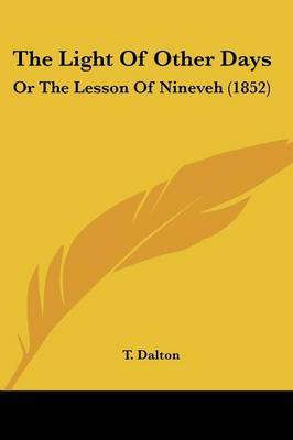The Light Of Other Days: Or The Lesson Of Nineveh (1852)