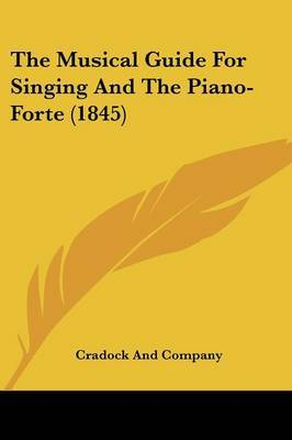 The Musical Guide For Singing And The Piano-Forte (1845)