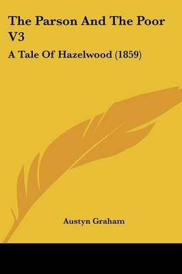 The Parson And The Poor V3: A Tale Of Hazelwood (1859)