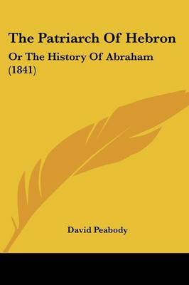 The Patriarch Of Hebron: Or The History Of Abraham (1841)