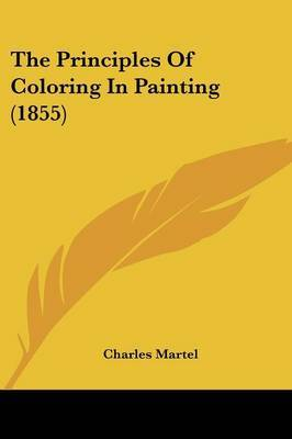 The Principles Of Coloring In Painting (1855)