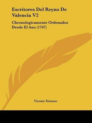 Escritores Del Reyno De Valencia V2: Chronologicamente Ordenados Desde El Ano (1747)