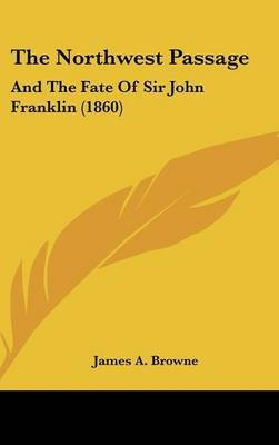 The Northwest Passage: And The Fate Of Sir John Franklin (1860)