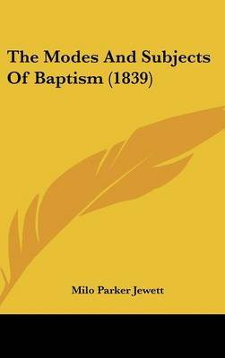 The Modes And Subjects Of Baptism (1839)