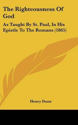 The Righteousness Of God: As Taught By St. Paul, In His Epistle To The Romans (1865)