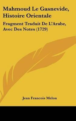 Mahmoud Le Gasnevide, Histoire Orientale: Fragment Traduit De L'Arabe, Avec Des Notes (1729)
