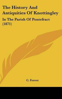 The History And Antiquities Of Knottingley: In The Parish Of Pontefract (1871)
