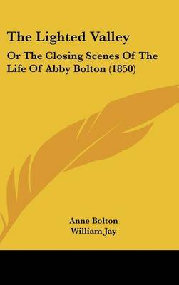 The Lighted Valley: Or The Closing Scenes Of The Life Of Abby Bolton (1850)