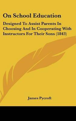 On School Education: Designed To Assist Parents In Choosing And In Cooperating With Instructors For Their Sons (1843)
