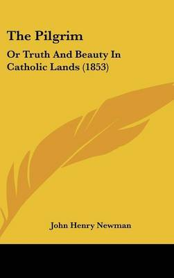 The Pilgrim: Or Truth And Beauty In Catholic Lands (1853)