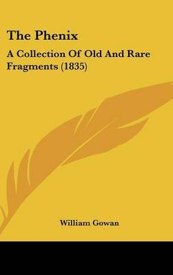 The Phenix: A Collection Of Old And Rare Fragments (1835)