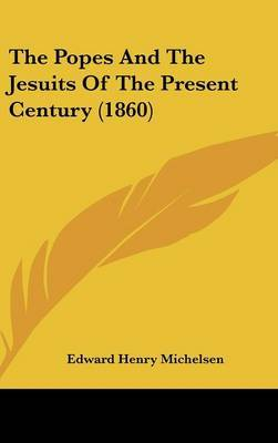 The Popes And The Jesuits Of The Present Century (1860)