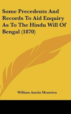 Some Precedents And Records To Aid Enquiry As To The Hindu Will Of Bengal (1870)