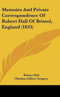 Memoirs And Private Correspondence Of Robert Hall Of Bristol, England (1833)