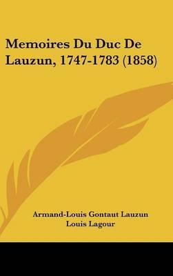 Memoires Du Duc De Lauzun, 1747-1783 (1858)