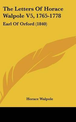 The Letters Of Horace Walpole V5, 1765-1778: Earl Of Orford (1840)