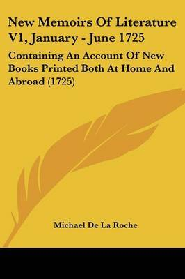 New Memoirs Of Literature V1, January - June 1725: Containing An Account Of New Books Printed Both At Home And Abroad (1725)