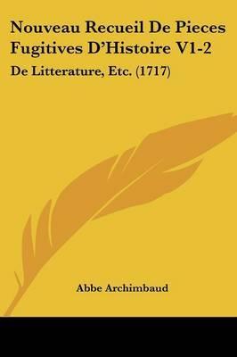 Nouveau Recueil De Pieces Fugitives D'Histoire V1-2: De Litterature, Etc. (1717)