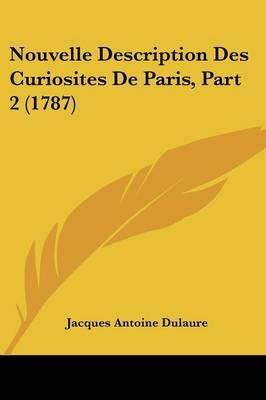 Nouvelle Description Des Curiosites De Paris, Part 2 (1787)