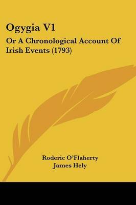 Ogygia V1: Or A Chronological Account Of Irish Events (1793)