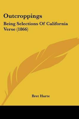 Outcroppings: Being Selections Of California Verse (1866)
