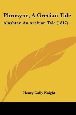 Phrosyne, A Grecian Tale: Alashtar, An Arabian Tale (1817)