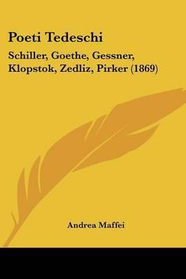 Poeti Tedeschi: Schiller, Goethe, Gessner, Klopstok, Zedliz, Pirker (1869)