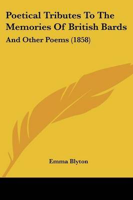 Poetical Tributes To The Memories Of British Bards: And Other Poems (1858)