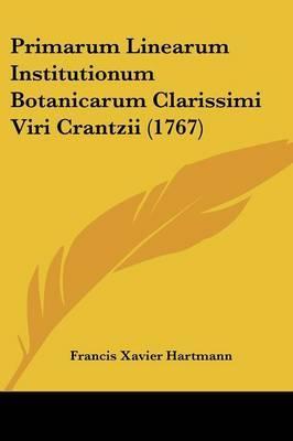 Primarum Linearum Institutionum Botanicarum Clarissimi Viri Crantzii (1767)