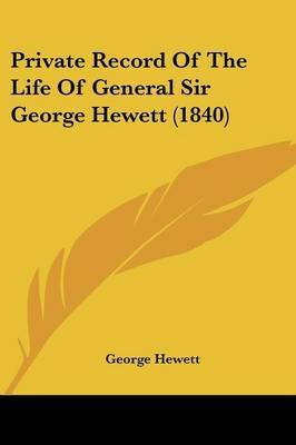 Private Record Of The Life Of General Sir George Hewett (1840)