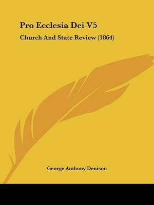 Pro Ecclesia Dei V5: Church And State Review (1864)