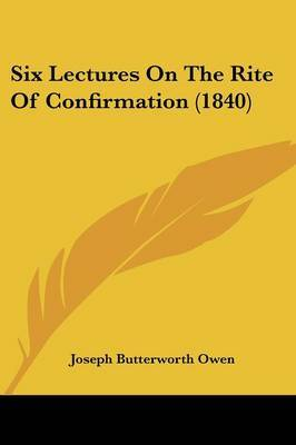 Six Lectures On The Rite Of Confirmation (1840)