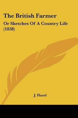 The British Farmer: Or Sketches Of A Country Life (1838)