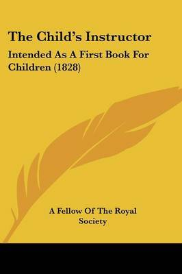 The Child's Instructor: Intended As A First Book For Children (1828)