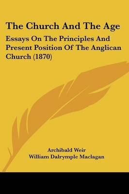 The Church And The Age: Essays On The Principles And Present Position Of The Anglican Church (1870)