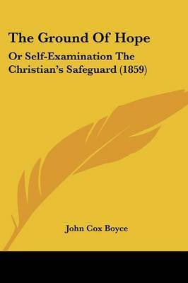 The Ground Of Hope: Or Self-Examination The Christian's Safeguard (1859)