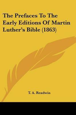 The Prefaces To The Early Editions Of Martin Luther's Bible (1863)
