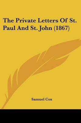 The Private Letters Of St. Paul And St. John (1867)