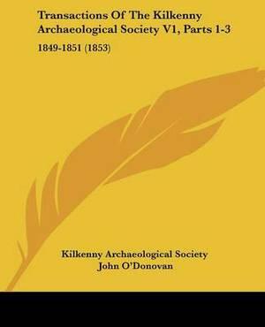 Transactions Of The Kilkenny Archaeological Society V1, Parts 1-3: 1849-1851 (1853)