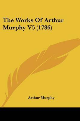 The Works Of Arthur Murphy V5 (1786)