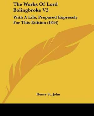 The Works Of Lord Bolingbroke V3: With A Life, Prepared Expressly For This Edition (1844)