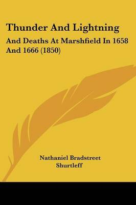Thunder And Lightning: And Deaths At Marshfield In 1658 And 1666 (1850)