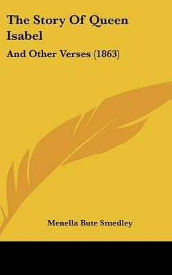 The Story Of Queen Isabel: And Other Verses (1863)
