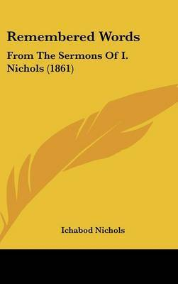 Remembered Words: From The Sermons Of I. Nichols (1861)