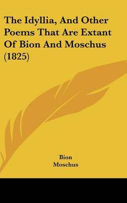 The Idyllia, And Other Poems That Are Extant Of Bion And Moschus (1825)
