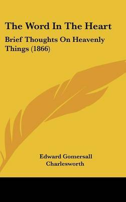 The Word In The Heart: Brief Thoughts On Heavenly Things (1866)