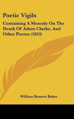Poetic Vigils: Containing A Monody On The Death Of Adam Clarke, And Other Poems (1833)