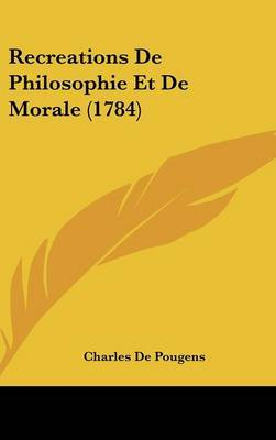 Recreations De Philosophie Et De Morale (1784)