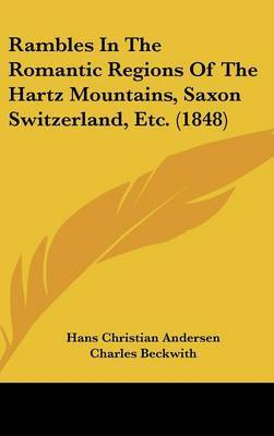Rambles In The Romantic Regions Of The Hartz Mountains, Saxon Switzerland, Etc. (1848)